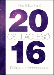 Kiss Bal�zs Kun� - Csillagles� 2016 - R�l�t�s a mindennapokra [eK�nyv: epub, mobi]