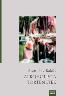 Stanislav Rakús - Alkoholista történetek (regény)