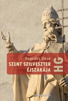 Hegedüs Géza - Szent Szilveszter éjszakája [eKönyv: epub, mobi]