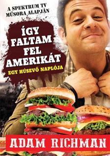 Adam Richman - Így faltam fel Amerikát! - Egy húsevő naplója
