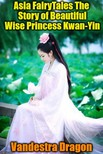 Dragon Vandestra - Asia FairyTales The Story of Beautiful Wise Princess Kwan-Yin [eK�nyv: epub,  mobi]