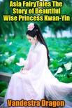 Dragon Vandestra - Asia FairyTales The Story of Beautiful Wise Princess Kwan-Yin [eKönyv: epub,  mobi]