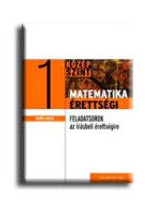 Ger�cs L�szl� - MATEMATIKA �RETTS�GI 1. - GYAKORL� FELADATSOROK A K�Z�PSZINT� �R�SBELI �RET