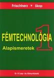FRISCHHERZ-SKOP - FÉMTECHNOLÓGIA 1. - ALAPISMERETEK