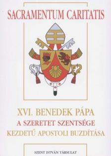 XVI. Benedek p�pa - SACRAMENTUM CARITATIS - A SZERETET SZENTS�GE