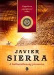 Javier Sierra - A halhatatlanság piramisa