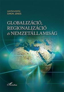 Simon J�nos (szerk.) - Globaliz�ci�, regionaliz�ci� �s nemzet�llamis�g