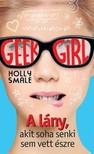 Holly Smale - Geek girl 1. - A l�ny, akit soha senki sem vett �szre [eK�nyv: epub, mobi]