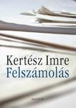KERT�SZ IMRE - Felsz�mol�s [eK�nyv: pdf, epub, mobi]