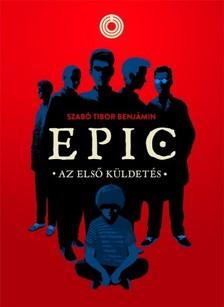 Szabó Tibor Benjámin - EPIC 1. - Az első küldetés [eKönyv: epub, mobi]