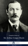 Arthur Conan Doyle - Delphi Complete Works of Sir Arthur Conan Doyle (Illustrated) [eKönyv: epub,  mobi]