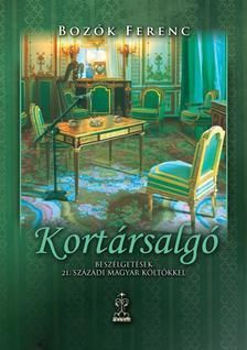 Boz�k Ferenc - Kort�rsalg�Besz�lget�sek XXI. sz�zadi magyar k�lt�kkel