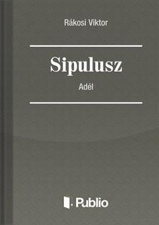 Rákosi Viktor - Sipulusz - Adél [eKönyv: pdf, epub, mobi]