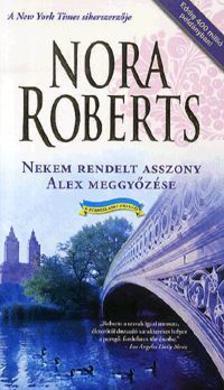 Nora Roberts - Nekem rendelt asszony - Alex meggy�z�se