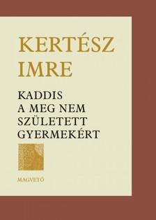 KERT�SZ IMRE - Kaddis a meg nem sz�letett gyermek�rt [eK�nyv: pdf, epub, mobi]