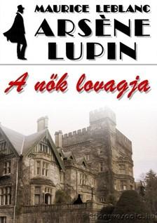Maurice Leblanc - Ars�ne Lupin, a n�k lovagja [eK�nyv: epub, mobi]