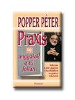 POPPER P�TER - PRAXIS AVAGY ANGYALOK A T� FOK�N