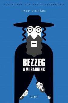 Papp Richárd - Bezzeg a mi rabbink [eKönyv: epub, mobi]