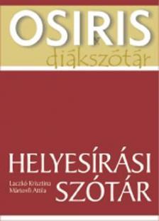 Laczkó Krisztina-Mártonfi Attila - HELYESÍRÁSI SZÓTÁR - OSIRIS DIÁKSZÓTÁR -