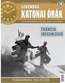 . - FRANCIA IDEGENLÉGIÓ - LEGENDÁS KATONAI ÓRÁK