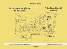 DIENER PÉTER - La mémoire du ghetto de Budapest - A budapesti gettó emléke