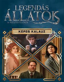 - - Harry Potter - Legendás állatok és megfigyelésük - Képes kalauz