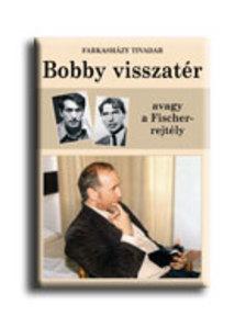 Farkash�zy Tivadar - BOBBY VISSZAT�R, AVAGY A FISCHER-REJT�LY