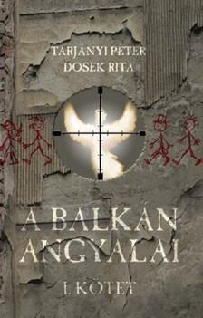 TARJ�NYI P�TER - DOSEK RITA - A Balk�n angyalai I. r�sz [eK�nyv: epub, mobi]