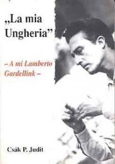CSÁK P. JUDIT - A MI LAMBERTO GARDELLINK  (LA MIA UNGHERIA)