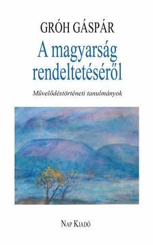 Gróh Gáspár - A magyarság rendeltetéséről