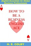 Colby H.E: - How to Be a Business English Ace [eKönyv: epub,  mobi]
