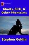 Goldin Stephen - Ghosts,  Girls,  & Other Phantasms [eKönyv: epub,  mobi]