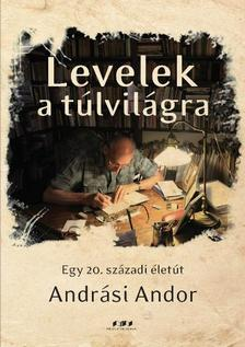 Andr�si Andor - Levelek a t�lvil�gra - Egy 20. sz�zadi �let�t