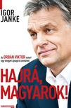 Igor Janke - HAJRÁ,  MAGYAROK! - AZ ORBÁN VIKTOR-SZTORI EGY LENGYEL ÚJSÁGÍRÓ SZEMÉVEL