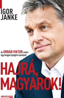 Igor Janke - HAJR�, MAGYAROK! - AZ ORB�N VIKTOR-SZTORI EGY LENGYEL �JS�G�R� SZEM�VEL