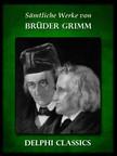 The Grimm Brothers - Saemtliche Werke von Br�der Grimm (Illustrierte) [eK�nyv: epub,  mobi]