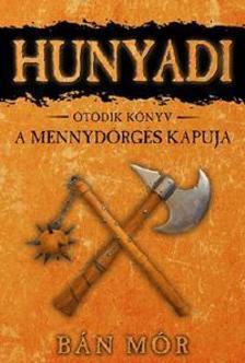 B�N M�R - HUNYADI - A MENNYD�RG�S KAPUJA - �T�DIK K�NYV