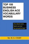 Colby H.E: - Top 150 Business English Ace Vocabulary Words [eK�nyv: epub,  mobi]
