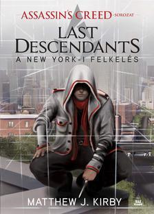 Matthew J. Kirby - Assassin's Creed: Last Descendants - A New York-i felkel�s
