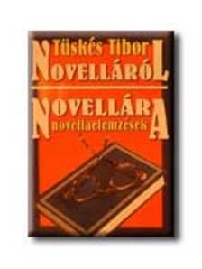Tüskés Tibor - NOVELLÁRÓL NOVELLÁRA