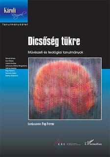 Pap Ferenc (szerk.) - Dicsőség tükre. Művészeti és teológiai tanulmányok
