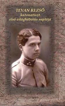 Balogh István (szerk.) - Tevan Rezső katonatiszt első világháborús naplója