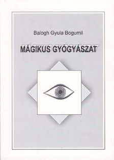BALOGH GYULA BOGUMIL - Mágikus gyógyászat [eKönyv: epub, mobi]