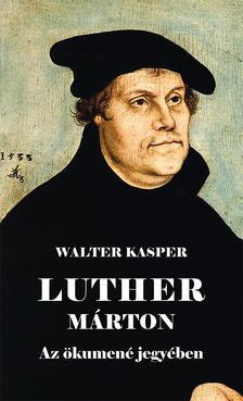 Walter Kasper - Luther M�rton Az �kumen� jegy�ben