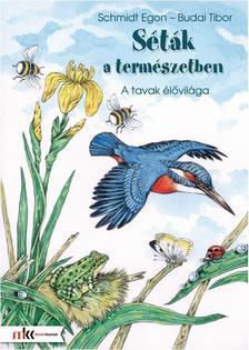 Schmidt Egon - Budai Tibor - Séták a természetben 1. - A tavak élővilága