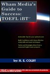 Colby H.E: - Wham Media's Guide to Success: TOEFL iBT(R) [eKönyv: epub,  mobi]