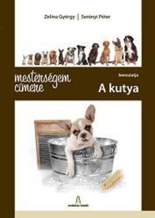 ZELINA GY�RGY - SER�NYI P�TER - MESTERS�GEM C�MERE: A KUTYA