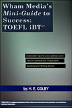 Colby H.E: - Wham Media's Mini-Guide to Success: TOEFL iBT(R) [eKönyv: epub,  mobi]