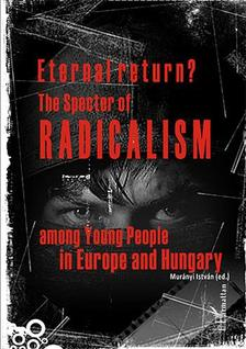 Murányi István (szerk.) - Eternal return? The Specter of Radicalism among Young People in Europe and Hungary