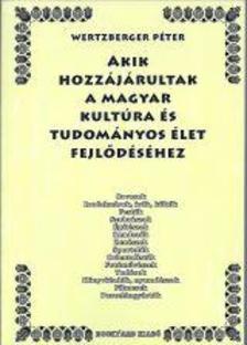 Wertzberger Péter - Akik hozzájárultak a magyar kultúra és tudományos élet fejlődéséhez